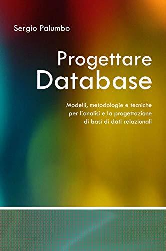 Progettare Database: Modelli, metodologie e tecniche per l'analisi e la progettazione di basi di dati relazionali