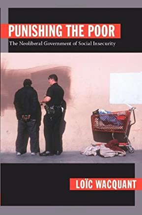 Punishing the Poor: The Neoliberal Government of Social Insecurity by Lo?c Wacquant Published by Duke University Press Books 1st (first) , paperback issue edition (2009) Paperback