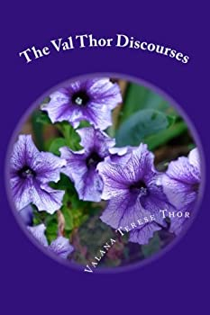 The Val Thor Discourses  Collection of channeled spiritual writings many based on the sacred western scriptures from one who calls himself Val Thor