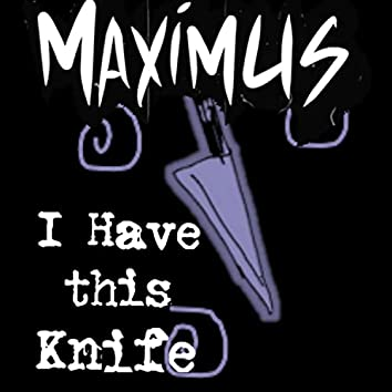I Have this Knife