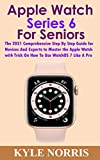 Apple Watch Series 6 For Seniors : The 2021 Comprehensive Step By Step Guide for Novices And Experts to Master the Apple Watch with Trick On How To Use WatchOS 7 Like A Pro (English Edition)