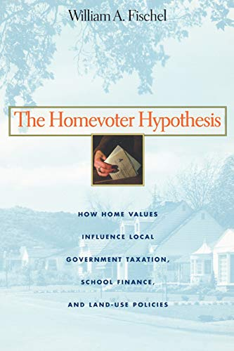 Compare Textbook Prices for The Homevoter Hypothesis: How Home Values Influence Local Government Taxation, School Finance, and Land-Use Policies  ISBN 9780674015951 by Fischel, William A.
