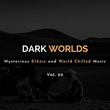 Dark Worlds - Mysterious Ethnic And World Chilled Music Vol. 02