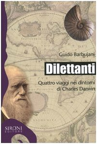 Dilettanti. Quattro viaggi nei dintorni di Charles Darwin