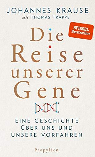 Die Reise unserer Gene: Eine Geschichte über uns und unsere Vorfahren | »Johannes Krause und Thomas Trappe geben einen spannenden Überblick über das, ... lehrt.« Wall Street Journal