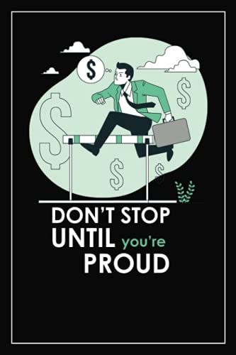 DONOT STOP UNTIL YOU ARE PROUD: Find unexpected strength when you focus on your goals , A gift for young people with ambition , 110 pages blank lined notebook ,