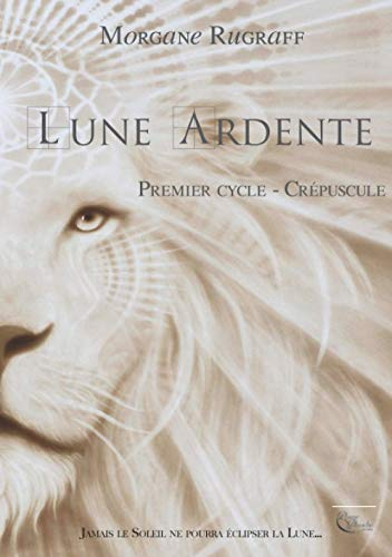 Lune Ardente, tome 1: Crépuscule (French Edition)