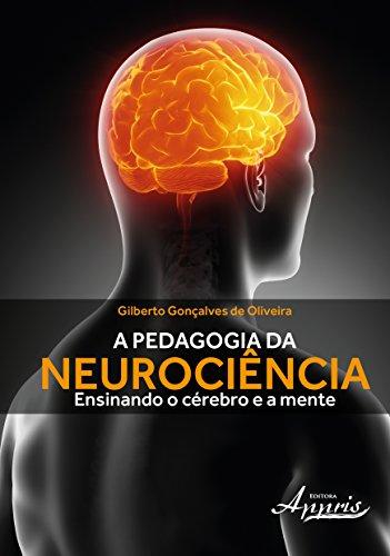 A Pedagogia da Neurociência. Ensinando o Cérebro e a Mente