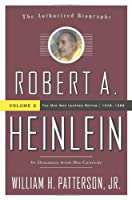 Robert A. Heinlein In Dialogue With His Century: 1948 - 1988 The Man Who Learned Better