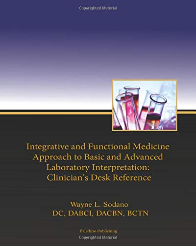 Compare Textbook Prices for Integrative and Functional Medicine Approach to Basic and Advanced Laboratory Interpretation: Clinician's Desk Reference  ISBN 9781674467665 by Sodano, Dr. Wayne L,Sodano, Catherine Phillips,Birdwell, Dr.  Joseph