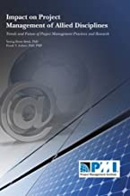 Impact on Project Management of Allied Disciplines: Trends and Future of Project Management Practices and Research by Young Hoon Kwak (2008-05-01)