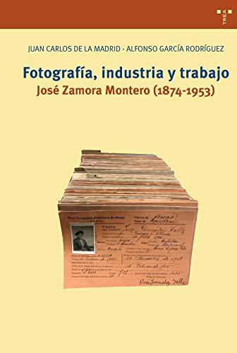Fotografía, industria y trabajo. José Zamora Montero (1874