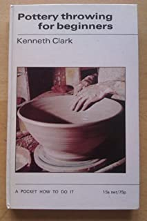 Pottery Throwing for Beginners (How to Do it) by Kenneth Clark (1970-03-23)