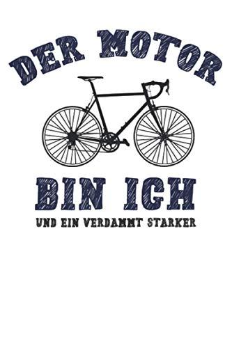 Der Motor Bin Ich Und Ein Verdammt Starker: Notizbuch/Journal für leidenschaftliche Radfahrer und alle die Fahrräder ohne Akku lieben | 120 Seiten ... | Cover matt | Maße 15,2 x 22,8 cm (BxH)