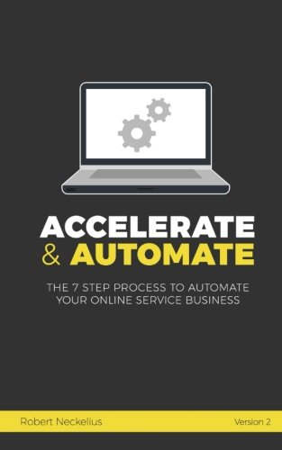 Compare Textbook Prices for Accelerate & Automate: The 7-Step Process To Automate Your Online Service Business  2 Edition ISBN 9781546443780 by Neckelius, Robert
