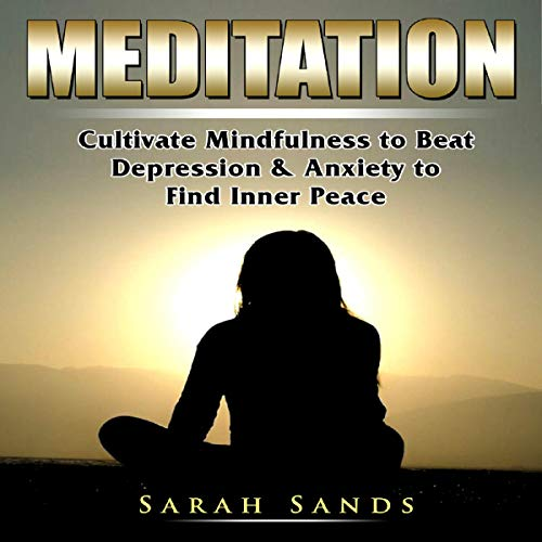Meditation: Cultivate Mindfulness to Beat Depression & Anxiety to Find Inner Peace cover art