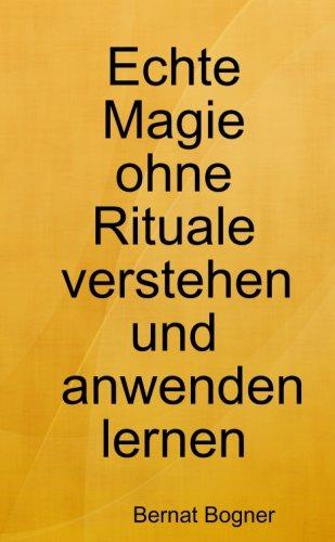 Echte Magie ohne Rituale verstehen und anwenden lernen