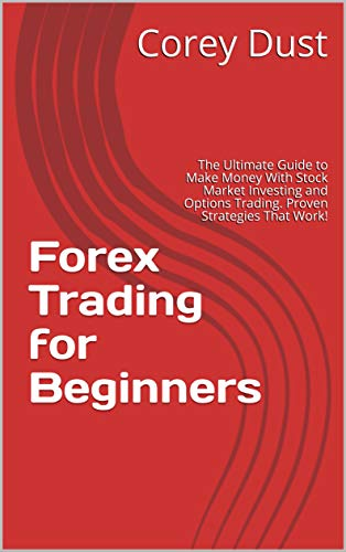 Forex Trading for Beginners: The Ultimate Guide to Make Money With Stock Market Investing and Options Trading. Proven Strategies That Work! (The Badass Investor's Bible Book 3) (English Edition)