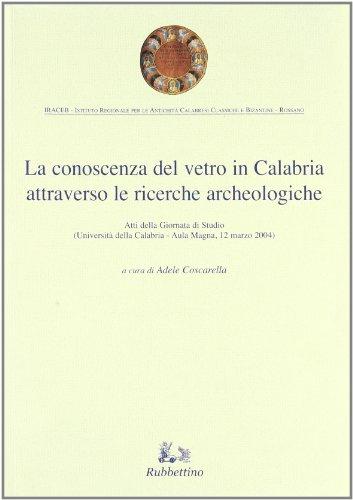 La conoscenza del vetro in Calabria attraverso le ricerche archeologiche. Ediz. illustrata
