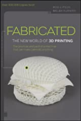 Fabricated: The New World of 3D Printing Kindle Edition