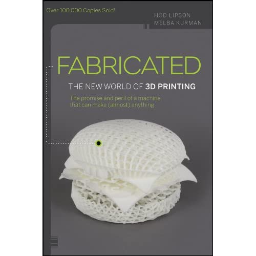 Amazoncom Fabricated The New World Of 3d Printing