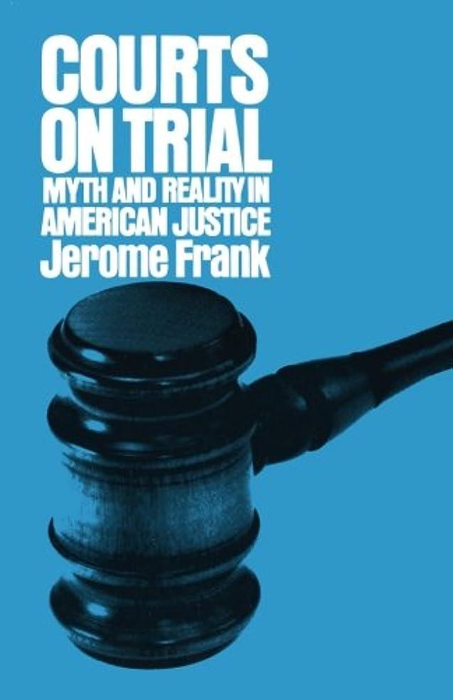 連続した準備するほんのCourts on Trial Myth and Reality in American Justice