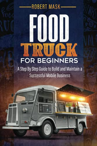 Compare Textbook Prices for Food Truck For Beginners: A Step By Step Guide to Build and Maintain a Successful Mobile Business  ISBN 9798532616356 by Mask, Robert