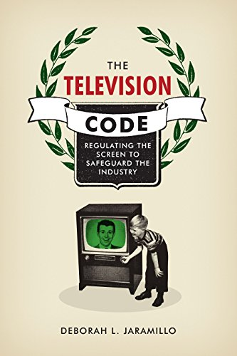 The Television Code: Regulating the Screen to Safeguard the ...