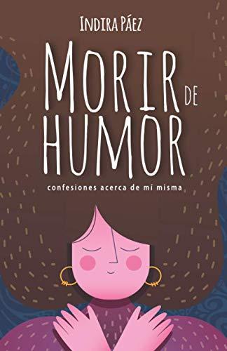 Compare Textbook Prices for Morir de humor: confesiones acerca de mí misma Spanish Edition  ISBN 9798674883456 by Páez, Indira