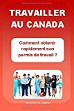 TRAVAILLER AU CANADA: Comment obtenir rapidement son permis de travail ?