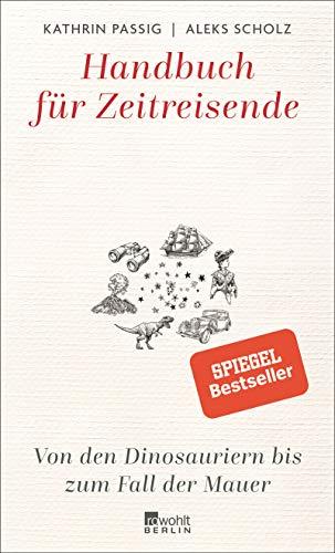 Handbuch für Zeitreisende: Von den Dinosauriern bis zum Fall der Mauer