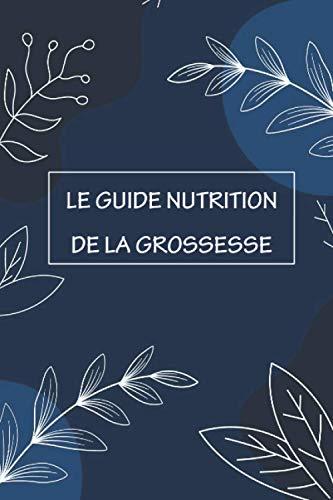Le guide nutrition de la grossesse: Choisissez vos aliments, journal de suivi des aliments de...