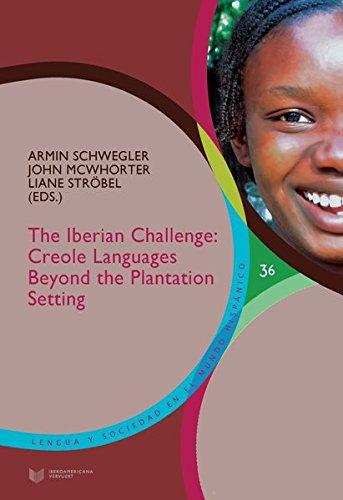 The Iberian Challenge : creole languages beyond the plantation setting (Lengua y Sociedad en el Mundo Hispánico /Language and Society in the Hispanic World)
