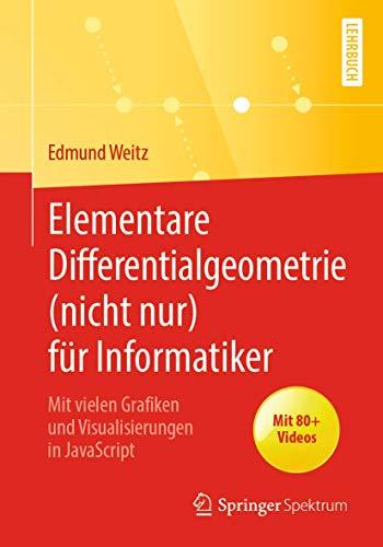Elementare Differentialgeometrie (nicht nur) für Informatiker: Mit vielen Grafiken und Visualisierungen in JavaScript