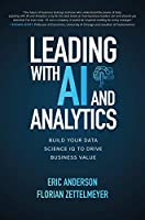 Leading with AI and Analytics: Build Your Data Science IQ to Drive Business Value Front Cover