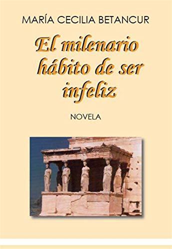 El milenario hábito se de ser infeliz (Spanish Edition)
