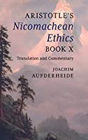 Aristotle's Nicomachean Ethics Book X: Translation and Commentary