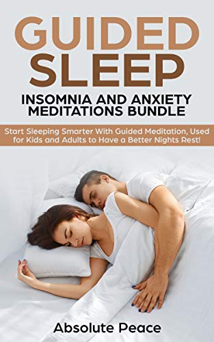 Guided Sleep, Insomnia and Anxiety Meditations Bundle: Start Sleeping Smarter With Guided Meditation, Used for Kids and Adults to Have a Better Nights Rest! (English Edition)