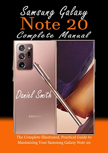 Samsung Galaxy Note 20 Complete Manual: The Complete Illustrated, Practical Guide to Maximizing Your Samsung Galaxy Note 20 (English Edition)