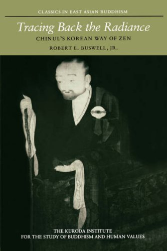 Tracing Back the Radiance: Chinul's Korean Way of Zen (Kuroda Classics in East Asian Buddhism)