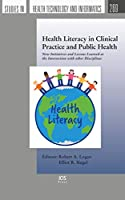 Health Literacy in Clinical Practice and Public Health: New Initiatives and Lessons Learned at the Intersection With Other Disciplines (Studies in Health Technology and Informatics)