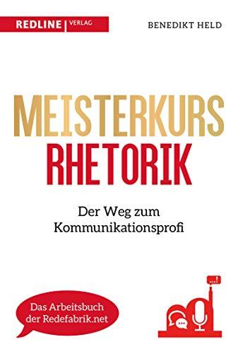 Meisterkurs Rhetorik: Der Weg zum Kommunikationsprofi