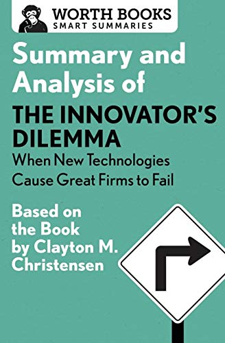 Summary and Analysis of The Innovator's Dilemma: When New Technologies Cause Great Firms to Fail: Ba