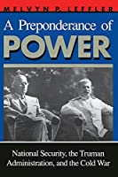 A Preponderance of Power: National Security, the Truman Administration, and the Cold War (Stanford Nuclear Age (Paperback))