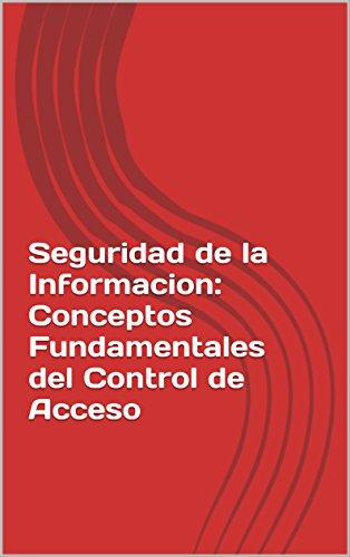 Seguridad de la Informacion: Conceptos Fundamentales del Control de Acceso
