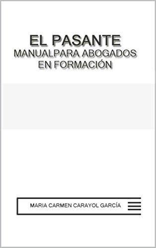 EL PASANTE. MANUAL PARA  ABOGADOS EN FORMACIÓN (Spanish Edition)