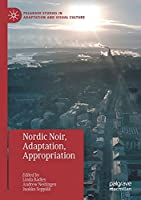 Nordic Noir, Adaptation, Appropriation (Palgrave Studies in Adaptation and Visual Culture)