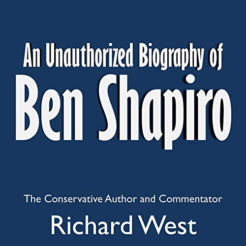 An Unauthorized Biography of Ben Shapiro: The Conservative Author and Commentator  By  cover art