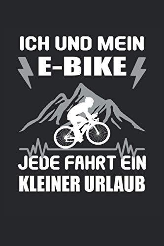 Ich Und Mein E-Bike Jede Fahrt Ein Kleiner Urlaub Ebike Elektrofahrrad Akku Batterie Radsport: Notizbuch - Notizheft - Notizblock - Tagebuch - Planer ... - 6 x 9 Zoll (15.24 x 22.86 cm) - 120 Seiten