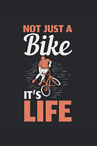Not Just A Bike It's Life BMX: College Ruled Lined BMX Notebook for BMX Lovers or Bike Drivers (or Gift for Extreme Sports Lovers or Bike Shop Owners)
